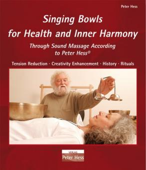 Singing Bowls for Health and Inner Harmony Through Sound Massage according to Peter Hess. Tension Reduction, Creativity enhancement, History Rituals